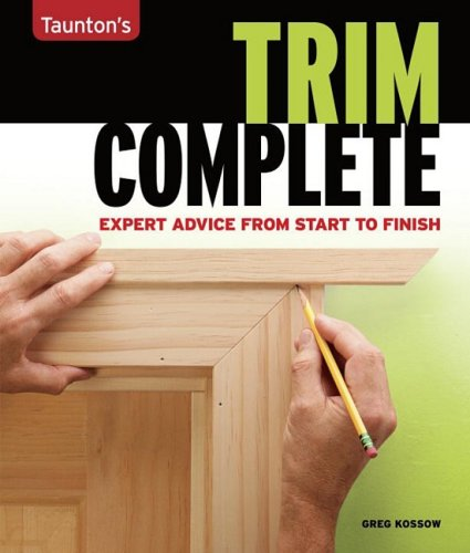 Taunton's Trim Complete: Expert Advice from Start to Finish (Taunton's Complete)
