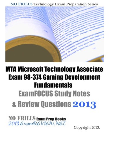 MTA Microsoft Technology Associate Exam 98-374 Gaming Development Fundamentals ExamFOCUS Study Notes & Review Questi