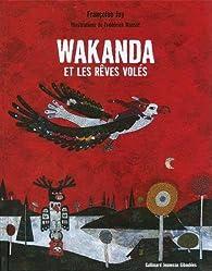 Wakanda et les rêves volés par Françoise Jay