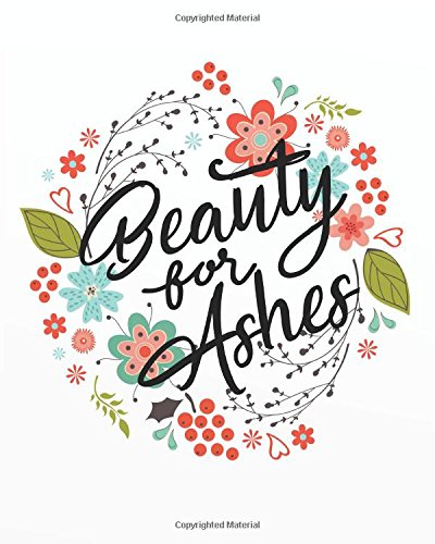 Beauty for ashes: Bible Verse Notebook and Daily Planner Floral Composition Notebook 132 Pages 8