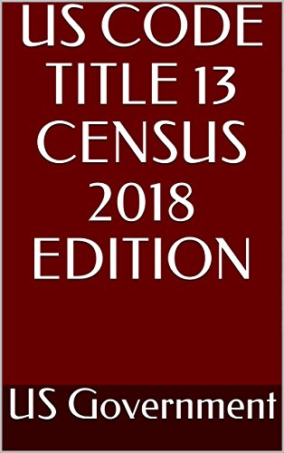 US CODE TITLE 13 CENSUS 2018 EDITION - Kindle edition by US
