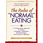 """The Rules of """"Normal"""" Eating: A Commonsense Approach for Dieters, Overeaters, Undereaters, Emotional Eaters, and Everyone in"""