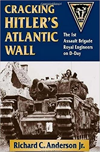 Cracking Hitlers Atlantic Wall The 1st Assault Brigade Royal Engineers on D-Day