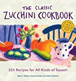 img - for The Classic Zucchini Cookbook: 225 Recipes for All Kinds of Squash book / textbook / text book