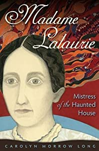 Madame Lalaurie, Mistress of the Haunted House by Carolyn Morrow Long (2015-09-15)