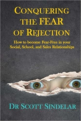 Book Conquering the Fear of Rejection: How to become Fear-Free in your Social, School and Sales Relationships by Dr Scott Sindelar (2014-06-25)