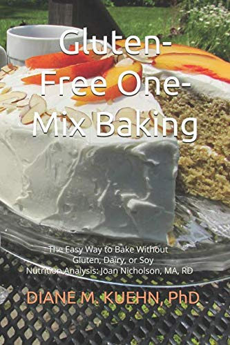 Gluten-Free One-Mix Baking: The Easy Way to Bake without Gluten, Dairy, or Soy (Lexingford Series in Healthy Foods) by Diane M. Kuehn PhD, CAS, RD, CDF, FAND, CHES, Joan Nicholson MA