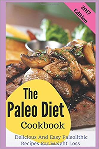 Book The Paleo Diet Cookbook: Delicious And Easy Paleolithic Recipes For Weight Loss