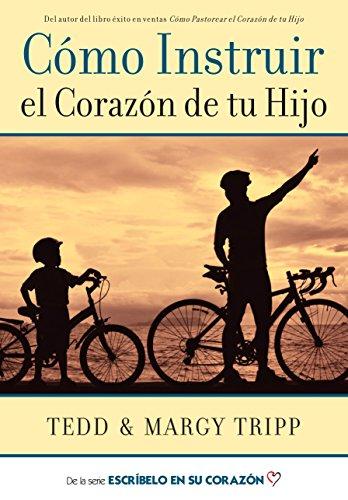 Instructing a Child's Heart (Spanish) Como Instruir el Corazon de tu hijo