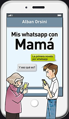Mis whatsapp con Mamá (Grijalbo Narrativa, Band 100241)