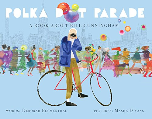 Polka Dot Parade: A Book About Bill Cunningham by little bee books