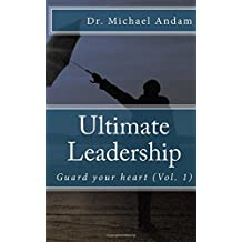 Ultimate Leadership: Guard your heart