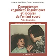 Compétences cognitives, linguistiques et sociales de l'enfant sourd: Pistes d'évaluation de la déficience auditive (Pratiques psychologiques) (French Edition)