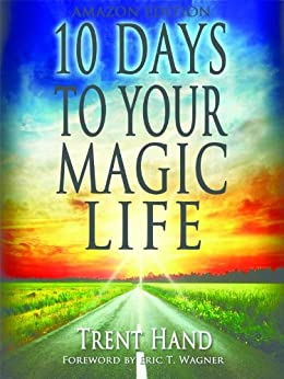 10 Days To Your Magic Life by [Hand, Trent]
