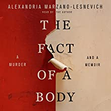 The Fact of a Body: A Murder and a Memoir Audiobook by Alexandria Marzano-Lesnevich Narrated by Alexandria Marzano-Lesnevich