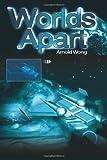 Worlds Apart, Arnold Wong, 0595148816