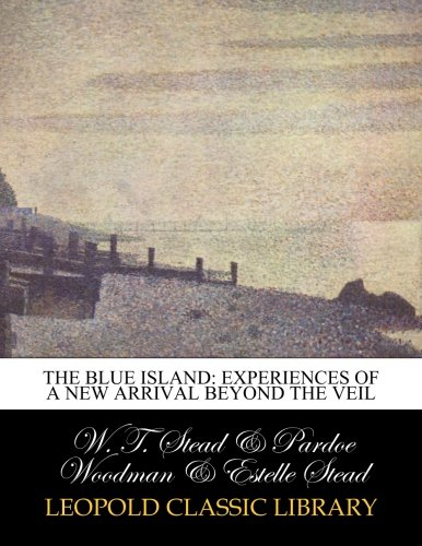 The blue island: experiences of a new arrival beyond the veil pdf