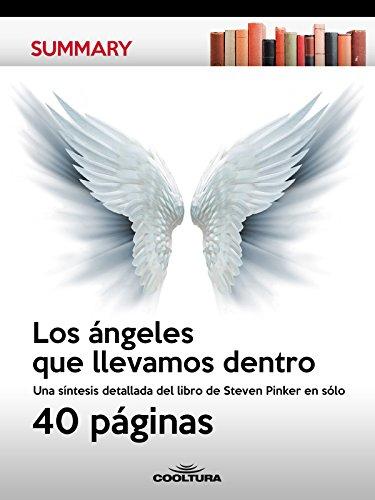 Los ángeles que llevamos dentro: Una síntesis detallada del libro de Steven Pinker en sólo 40 páginas (Summary) (Spanish Edition)