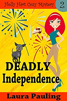 Deadly Independence (Holly Hart Cozy Mystery Series Book 2) by [Pauling, Laura]