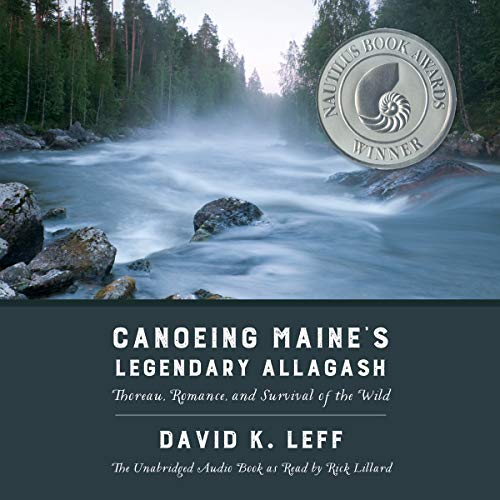 Canoeing Maine's Legendary Allagash: Thoreau, Romance, and Survival of the Wild by Homebound Publications