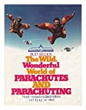The Wild, Wonderful World of Parachutes and Parachuting, Bud Sellick, 0139595775
