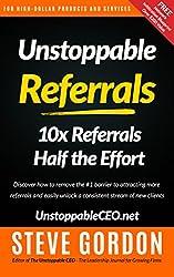 Unstoppable Referrals: 10x Referrals Half the Effort (English Edition)
