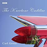 The Kneebone Cadillac: A BBC Radio 4 dramatisation | Carl Grose