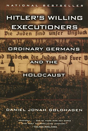 Hitler's Willing Executioners: Ordinary Germans and the Holocaust