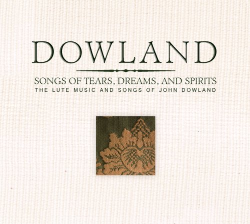 Tears Dowlands - Dowland - Songs of Tears, Dreams and Spirits by John Dowland (2007-09-25)