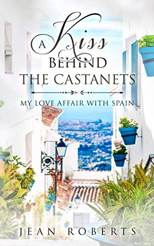 A Kiss Behind the Castanets: My Love Affair with Spain (Moving to Spain) by Jean Roberts