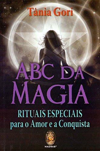 Abc da Magia. Rituais Especiais Para o Amor e a Conquista