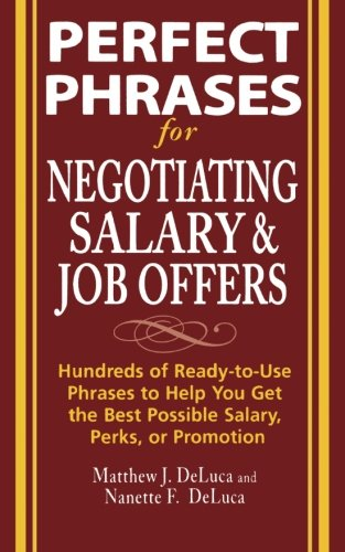 Perfect Phrases for Negotiating Salary and Job Offers: Hundreds of Ready-to-Use Phrases to Help You Get the Best Possible Salary, Perks or Promotion (Perfect Phrases Series)