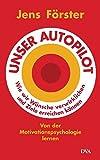 Unser Autopilot: Wie wir Wünsche verwirklichen und Ziele erreichen können. Von der Motivationspsychologie lernen