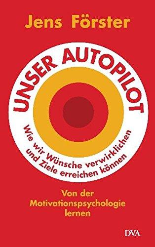 unser-autopilot-wie-wir-wnsche-verwirklichen-und-ziele-erreichen-knnen-von-der-motivationspsychologie-lernen