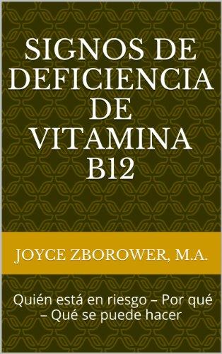 Signos de Deficiencia de Vitamina B12 -- Quién está en riesgo – Por qué –