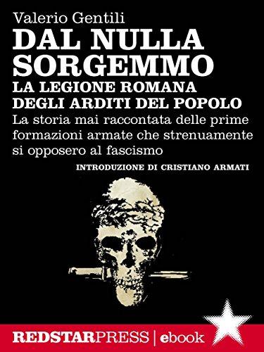 La legione romana degli Arditi del Popolo: La storia mai raccontata delle prime formazioni armate che strenuamente si opposero al fascismo (Unaltrastoria) (Italian Edition)