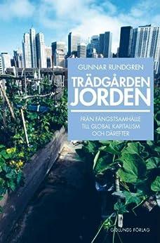 Trädgården Jorden - från samlare till global kapitalism och därefter (Swedish Edition) by [Rundgren, Gunnar]