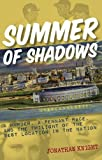 Front cover for the book Summer of Shadows: A Murder, A Pennant Race, and the Twilight of the Best Location in the Nation by Jonathan Knight