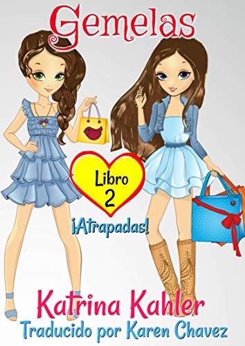 Gemelas Libro 2  ¡Atrapadas! por Katrina Kahler,Galaité Chávez González, Karen
