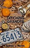 Ditching Grandpa, Brenda Murray, 149044128X