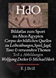 Bildatlas Zum Sport Im Alten Dgypten, Volume 2 Abbildungen, Herb, Michael and Decker, Wolfgang, 9004099735