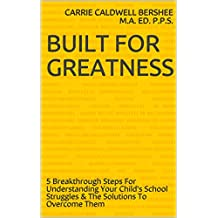 Built For Greatness: 5 Breakthrough Steps For Understanding Your Child's School Struggles & The Solutions To Overcome Them
