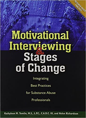 Motivational Interviewing and Stages of Change: Integrating Best ractices for Substance Abuse Professionals