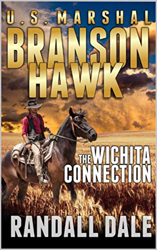 Branson Hawk - United States Marshal: The Wichita Connection: A Western Adventure (Branson Hawk: United States Marshal Western Series Book 1) by [Dale, Randall, Harris, Scott, Law, C. Emerson, Thompson, Paul L., Winkle, C. Wayne, Hanlon, Robert]