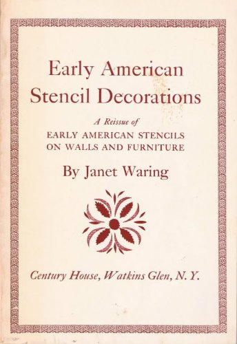 Early American Stencil Decorations: A Reissue of Early American Stencils on Walls and Furniture