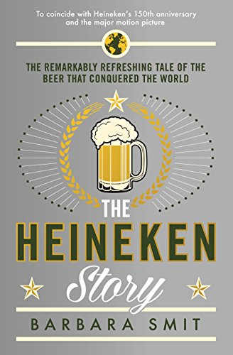 the-heineken-story-the-remarkably-refreshing-tale-of-the-beer-that-conquered-the-world