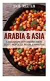 Arabia & Asia: A Cookbook With Recipes From Egypt, Morocco, Persia, & Pakistan