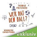 Wer hat den Ball? Mitarbeiter einfach führen Hörbuch von Thomas Fritzsche Gesprochen von: Patrick Giese