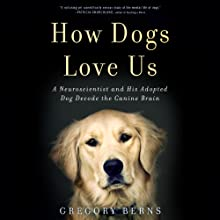 How Dogs Love Us: A Neuroscientist and His Adopted Dog Decode the Canine Brain Audiobook by Gregory Berns Narrated by LJ Ganser