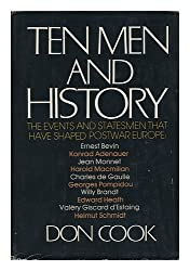 Ten Men and History: The Events and Statesmen That Have Shaped Postwar Europe
